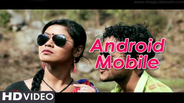 Android Mobile Hatot Loi – Assamese Video Song