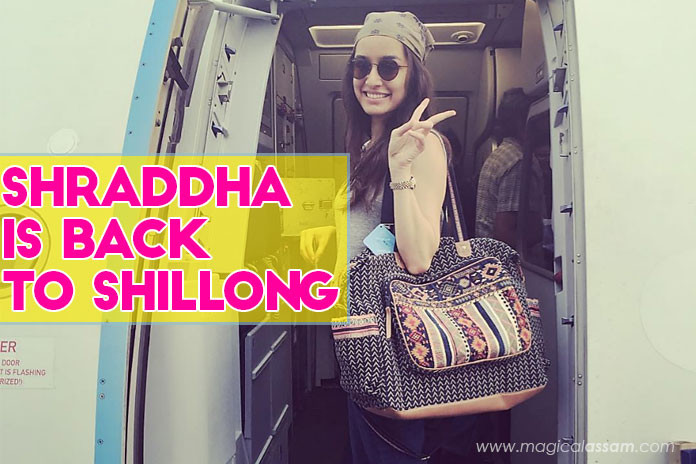 Shraddha-Kapoor-is-Back-to-Shillong