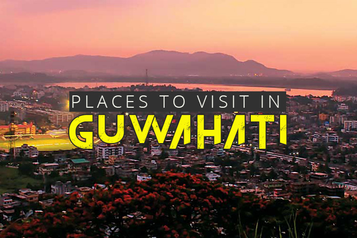 10 Awesome Places to Visit in Guwahati [The Ultimate Guide]