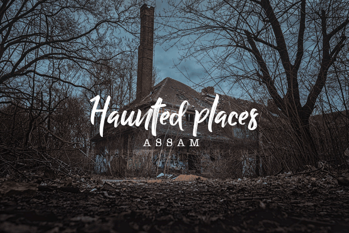 haunted places in Assam